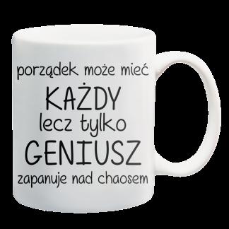 Kubki z nadrukiem Krakow porządek może mieć każdy ale tylko geniusz....